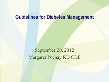 Guidelines for Diabetes Management September 20, 2012 Margaret Pochay RD CDE.