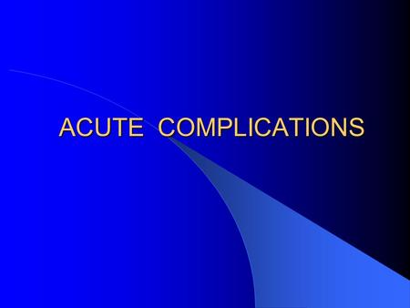 ACUTE COMPLICATIONS. 18 years old diabetic patient was found to be in coma What questions need to be asked ? Differentiating hypo from hyperglycemia ?