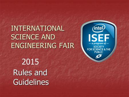 INTERNATIONAL SCIENCE AND ENGINEERING FAIR Rules and Guidelines 2015.
