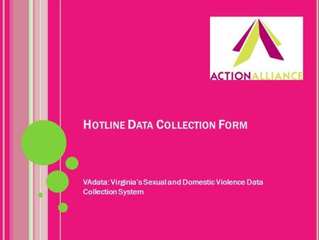 H OTLINE D ATA C OLLECTION F ORM VAdata: Virginia's Sexual and Domestic Violence Data Collection System.