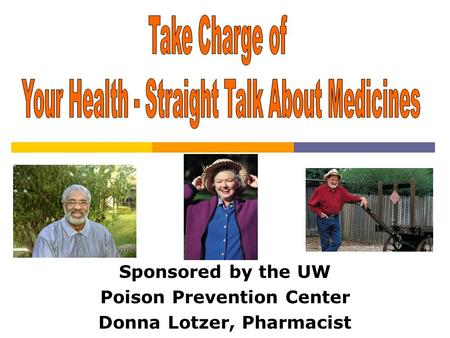 Sponsored by the UW Poison Prevention Center Donna Lotzer, Pharmacist.