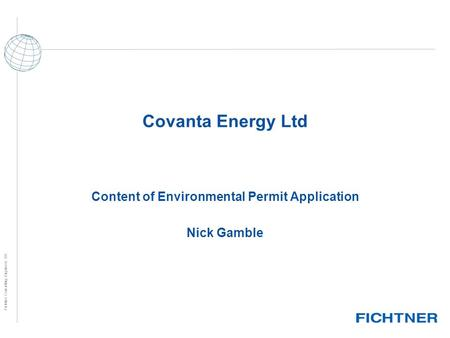 Fichtner Consulting Engineers UK Covanta Energy Ltd Content of Environmental Permit Application Nick Gamble.