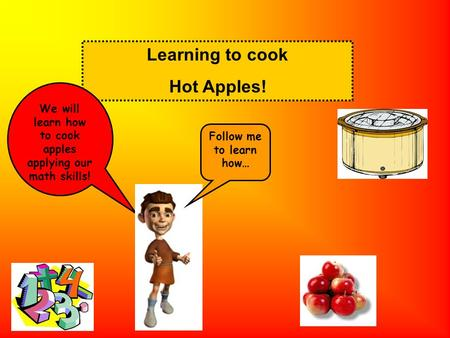 Learning to cook Hot Apples! We will learn how to cook apples applying our math skills! Follow me to learn how…