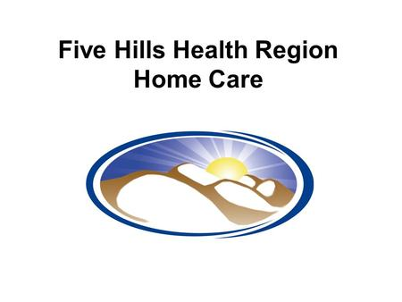 Five Hills Health Region Home Care. 1-Oct-15Saskatchewan Falls Collaborative2 Background Site: Moose Jaw Union Hospital Team: Home Care and Community.