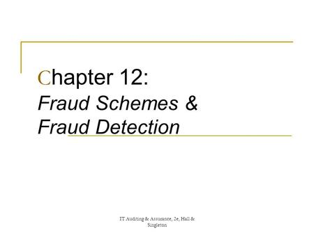 IT Auditing & Assurance, 2e, Hall & Singleton C hapter 12: Fraud Schemes & Fraud Detection.