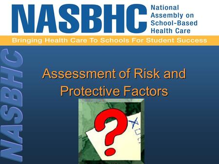 Assessment of Risk and Protective Factors. What assessment tools is your SBHC using???