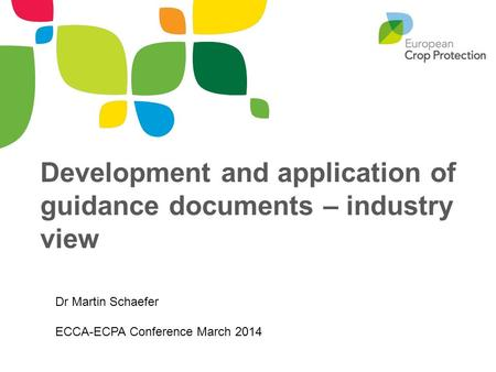 Development and application of guidance documents – industry view Dr Martin Schaefer ECCA-ECPA Conference March 2014.