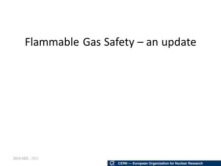 DGS/SEE - 2011 Flammable Gas Safety – an update. DGS/SEE - 2011 New Chemical Safety Rules New SR-C, Chemical Agents. GSI-C1, Prevention and Protection.