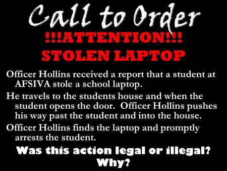 Call to Order !!!ATTENTION!!! STOLEN LAPTOP Officer Hollins received a report that a student at AFSIVA stole a school laptop. He travels to the students.