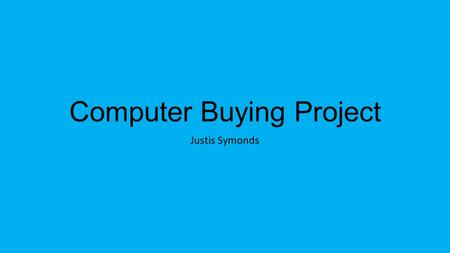 Computer Buying Project Justis Symonds. Backstory My mom needs a new computer that is good for her to store lots of photos and videos and to edit photos.
