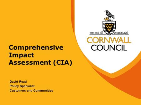 Comprehensive Impact Assessment (CIA) David Read Policy Specialist Customers and Communities.