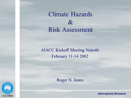 Atmospheric Research Climate Hazards & Risk Assessment Roger N. Jones AIACC Kickoff Meeting Nairobi February 11-14 2002.