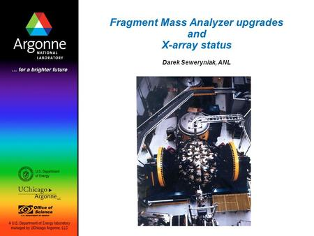 Fragment Mass Analyzer upgrades and X-array status Darek Seweryniak, ANL.