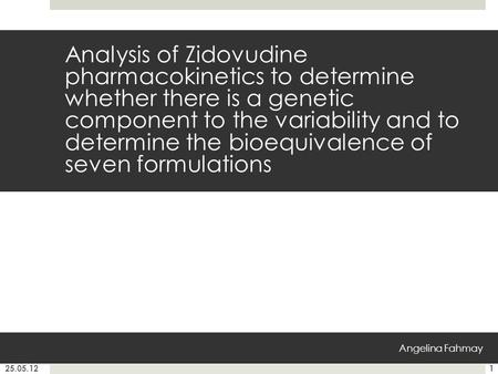 Analysis of Zidovudine pharmacokinetics to determine whether there is a genetic component to the variability and to determine the bioequivalence of seven.