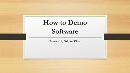 How to Demo Software Presented by Saiping Chen. Content Purpose Of Demoing Software Prepare For Demoing Software 8 tips to A Successful Software Demoing.