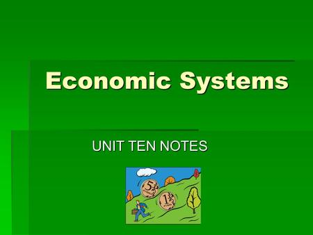 Economic Systems UNIT TEN NOTES. Economic Systems  An economic system describes how a country's economy is organized  Because of the problem of scarcity,