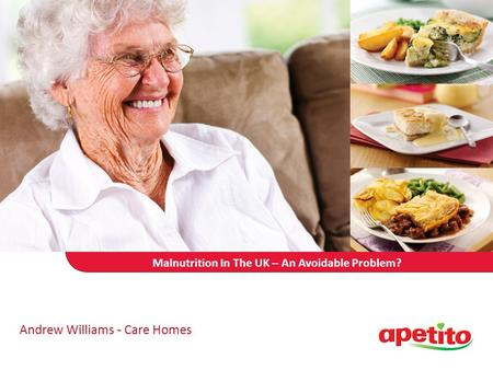 Malnutrition In The UK – An Avoidable Problem? Andrew Williams - Care Homes.