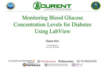 Monitoring Blood Glucose Concentration Levels for Diabetes Using LabView Diane Kim Final Presentation Knoxville, Tennessee.
