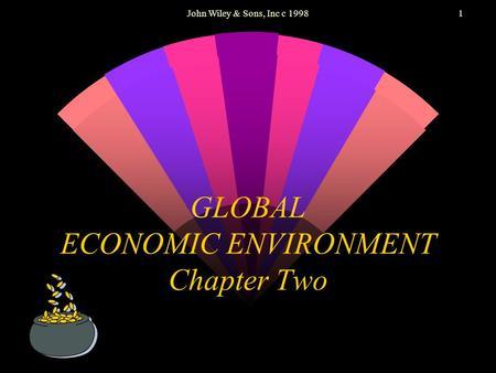 John Wiley & Sons, Inc c 19981 GLOBAL ECONOMIC ENVIRONMENT Chapter Two.