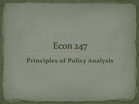Principles of Policy Analysis. Markets are a good way to organize economic activities However, the government often plays a role in today's modern economies.
