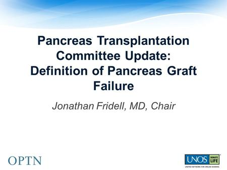 Pancreas Transplantation Committee Update: Definition of Pancreas Graft Failure Jonathan Fridell, MD, Chair.