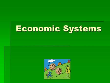 Economic Systems. The Big Ideas!  Economic systems are different ways that people use resources to make and exchange goods and services.  Literacy rate,