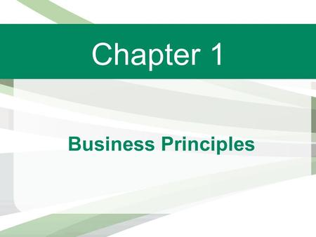 Chapter 1 Business Principles. WHAT IS BUSINESS?