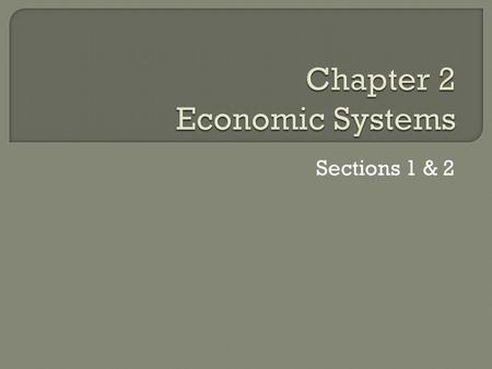 Sections 1 & 2. KEY CONCEPT An economic system is the way in which a society uses its resources to satisfy its people's unlimited wants. WHY THE CONCEPT.