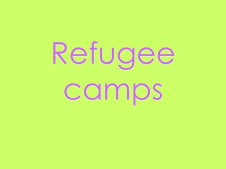 Refugee camps. What are some difficulties that you think you would experience in a refugee camp  1. Security is very hard on the refugees because if.