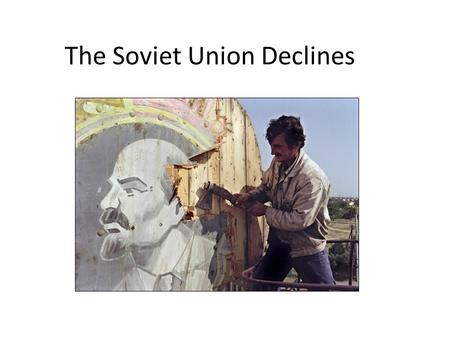 The Soviet Union Declines. Decline of Soviet Union A. The command economy stagnates 1. Took resources from Germany – a. Poured resources into Sputnik.