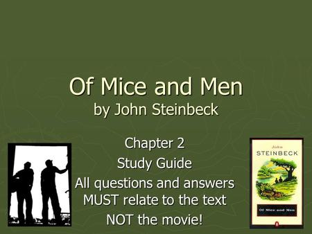Of Mice and Men by John Steinbeck Chapter 2 Study Guide All questions and answers MUST relate to the text NOT the movie!