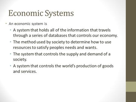 Economic Systems An economic system is A system that holds all of the information that travels through a series of databases that controls our economy.