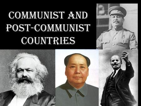 "COMMUNIST AND POST-COMMUNIST COUNTRIES. Karl Marx ""Father of Communism"" German Socialist The Communist Manifesto (1848)"