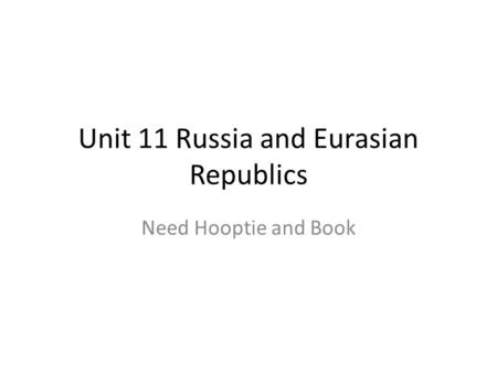 Unit 11 Russia and Eurasian Republics Need Hooptie and Book.