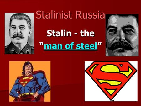 "Stalinist Russia Stalin - the ""man of steel"". Struggle for power After Lenin dies there is a struggle for control of the Communist party, by Stalin or."