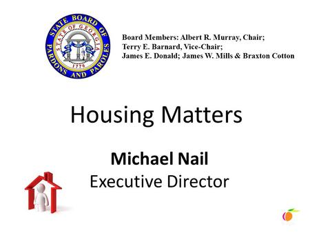Housing Matters Michael Nail Executive Director Board Members: Albert R. Murray, Chair; Terry E. Barnard, Vice-Chair; James E. Donald; James W. Mills &