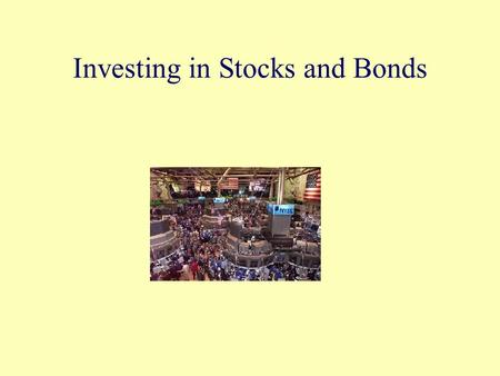 Investing in Stocks and Bonds. Objectives Describe stocks and bonds and how they are used by corporations and investors. Define everyday terms in the.