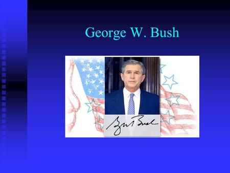 George W. Bush. Leadership Qualities Charismatic Hard working Smart Has Integrity Respectable Strong.