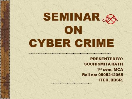 SEMINAR ON CYBER CRIME PRESENTED BY: SUCHISMITA RATH 1 st sem, MCA Roll no: 0505212065 ITER,BBSR.