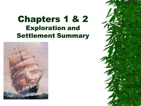 Chapters 1 & 2 Exploration and Settlement Summary.