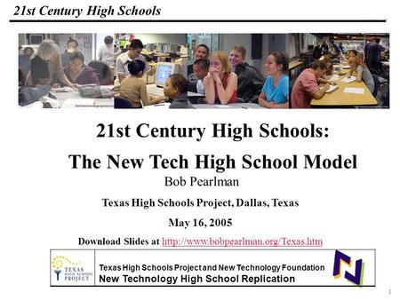 1 108319_Macros 21st Century High Schools Bob Pearlman Texas High Schools Project, Dallas, Texas May 16, 2005 Download Slides at
