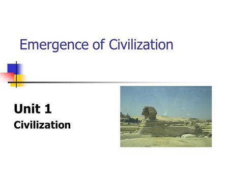 Emergence of Civilization Unit 1 Civilization. Emergence of Civilization CIVITAS - Latin word meaning 'cities' Emerges at the end of the Neolithic era.
