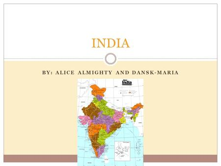 BY: ALICE ALMIGHTY AND DANSK-MARIA INDIA. India Background information 1.15 billion Birth rate: 24 per 1000 Population growth 1.578% Despite their effort,