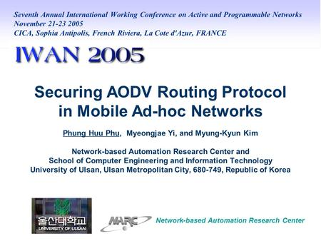 Securing AODV Routing Protocol in Mobile Ad-hoc Networks Phung Huu Phu, Myeongjae Yi, and Myung-Kyun Kim Network-based Automation Research Center and School.