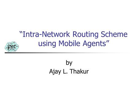 """Intra-Network Routing Scheme using Mobile Agents"" by Ajay L. Thakur."