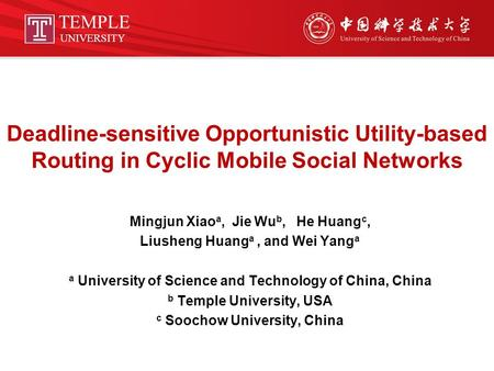 Deadline-sensitive Opportunistic Utility-based Routing in Cyclic Mobile Social Networks Mingjun Xiao a, Jie Wu b, He Huang c, Liusheng Huang a, and Wei.