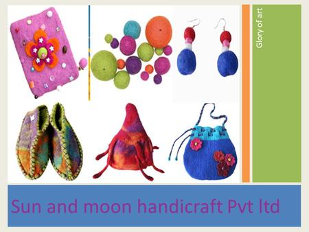 Glory of art Sun and moon handicraft Pvt ltd.