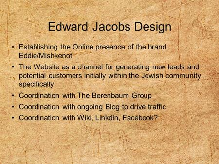 1 Edward Jacobs Design 1 Establishing the Online presence of the brand Eddie/Mishkenot The Website as a channel for generating new leads and potential.