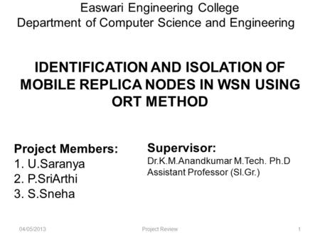 Easwari Engineering College Department of Computer Science and Engineering IDENTIFICATION AND ISOLATION OF MOBILE REPLICA NODES IN WSN USING ORT METHOD.