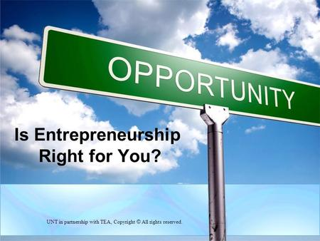 Is Entrepreneurship Right for You? UNT in partnership with TEA, Copyright © All rights reserved.